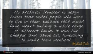 Michael Ende quote : No architect troubled to ...