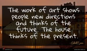 Adolf Loos quote : The work of art ...