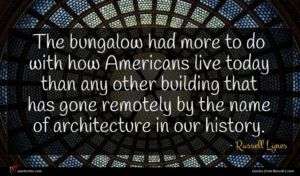 Russell Lynes quote : The bungalow had more ...