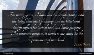James Rouse quote : For many years I ...