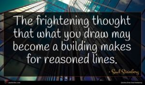Saul Steinberg quote : The frightening thought that ...