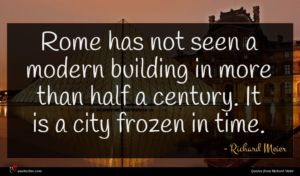 Richard Meier quote : Rome has not seen ...