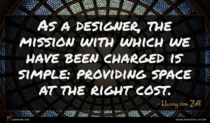 Harry von Zell quote : As a designer the ...
