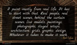 Bob Dylan quote : I paint mostly from ...
