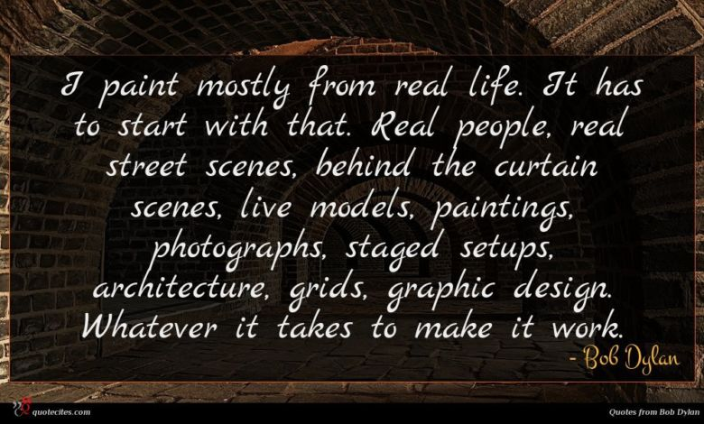 I paint mostly from real life. It has to start with that. Real people, real street scenes, behind the curtain scenes, live models, paintings, photographs, staged setups, architecture, grids, graphic design. Whatever it takes to make it work.