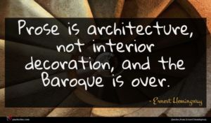 Ernest Hemingway quote : Prose is architecture not ...