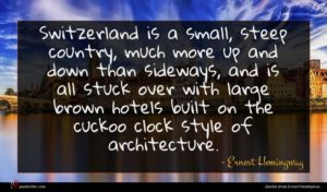 Ernest Hemingway quote : Switzerland is a small ...