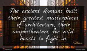 Voltaire quote : The ancient Romans built ...