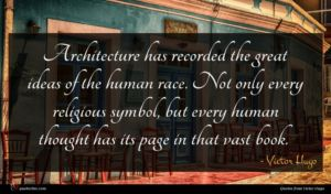 Victor Hugo quote : Architecture has recorded the ...