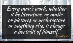 Samuel Butler quote : Every man's work whether ...