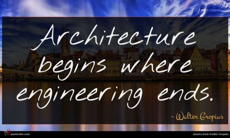 Architecture begins where engineering ends.