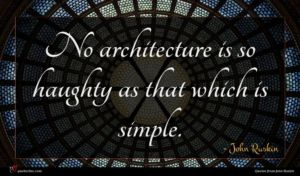 John Ruskin quote : No architecture is so ...