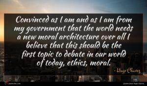 Hugo Chavez quote : Convinced as I am ...