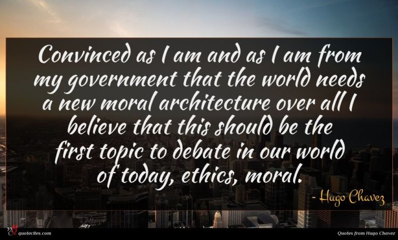 Photo of Hugo Chavez quote : Convinced as I am …