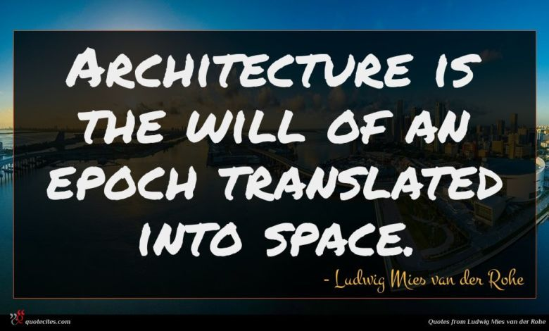 Photo of Ludwig Mies van der Rohe quote : Architecture is the will …