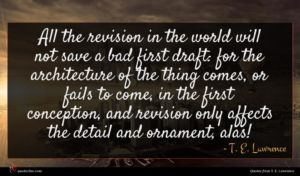 T. E. Lawrence quote : All the revision in ...