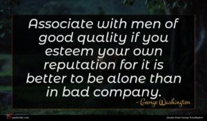 George Washington quote : Associate with men of ...