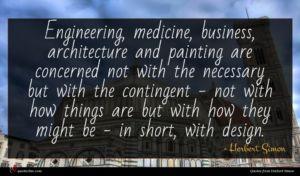 Herbert Simon quote : Engineering medicine business architecture ...