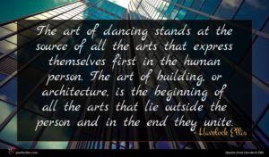 Havelock Ellis quote : The art of dancing ...