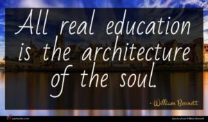 William Bennett quote : All real education is ...