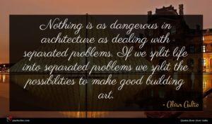 Alvar Aalto quote : Nothing is as dangerous ...