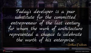 Arthur Erickson quote : Today's developer is a ...