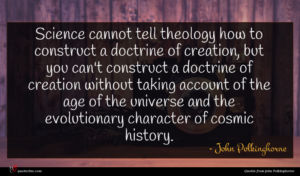 John Polkinghorne quote : Science cannot tell theology ...