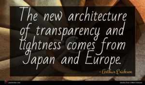 Arthur Erickson quote : The new architecture of ...