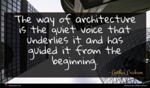 Arthur Erickson quote : The way of architecture ...