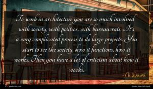 Ai Weiwei quote : To work in architecture ...