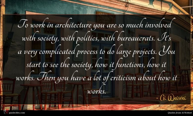 Photo of Ai Weiwei quote : To work in architecture …