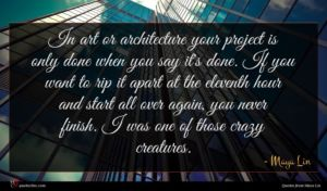 Maya Lin quote : In art or architecture ...