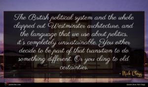 Nick Clegg quote : The British political system ...