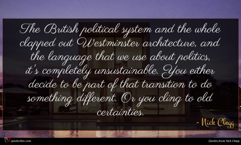 Photo of Nick Clegg quote : The British political system …