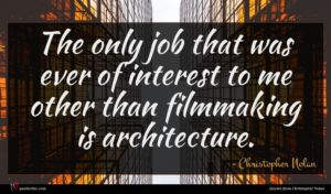 Christopher Nolan quote : The only job that ...