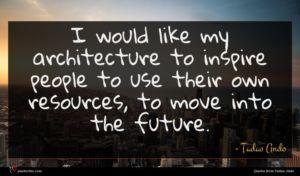 Tadao Ando quote : I would like my ...