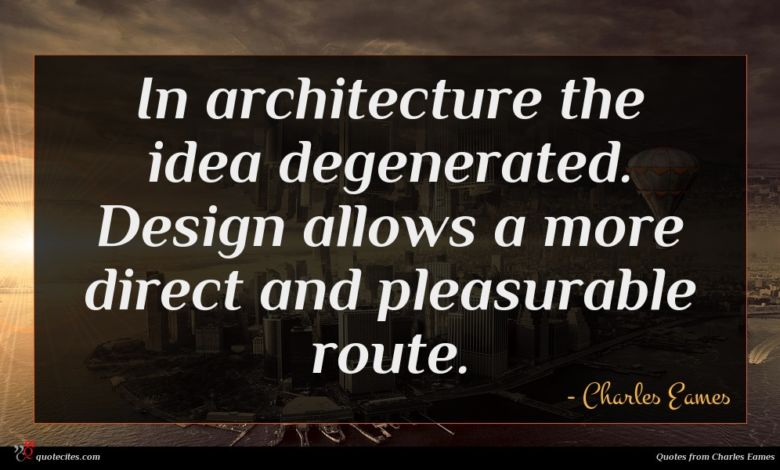 In architecture the idea degenerated. Design allows a more direct and pleasurable route.