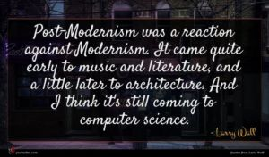 Larry Wall quote : Post-Modernism was a reaction ...