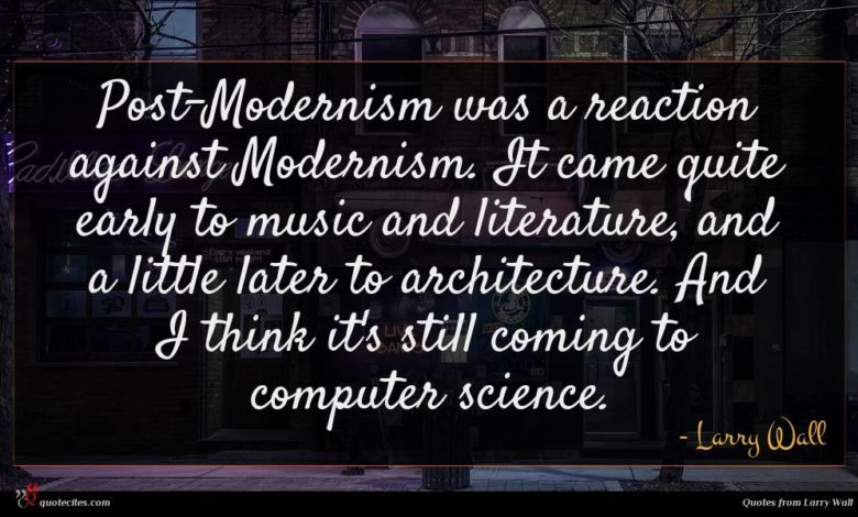 Photo of Larry Wall quote : Post-Modernism was a reaction …