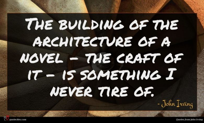 The building of the architecture of a novel - the craft of it - is something I never tire of.