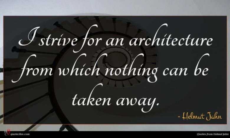 I strive for an architecture from which nothing can be taken away.
