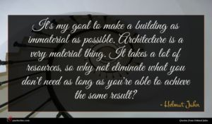 Helmut Jahn quote : It's my goal to ...