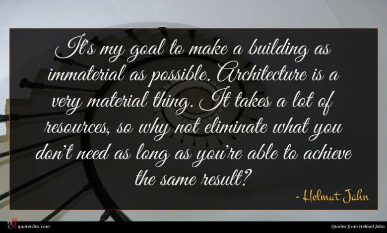 It's my goal to make a building as immaterial as possible. Architecture is a very material thing. It takes a lot of resources, so why not eliminate what you don't need as long as you're able to achieve the same result?