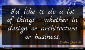 Caroline Wozniacki quote : I'd like to do ...