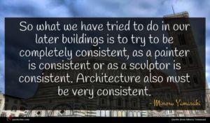 Minoru Yamasaki quote : So what we have ...
