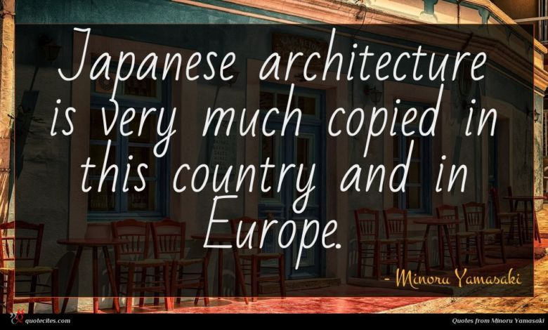 Japanese architecture is very much copied in this country and in Europe.