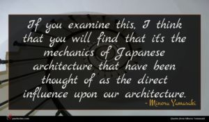 Minoru Yamasaki quote : If you examine this ...