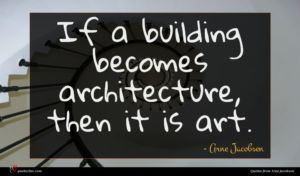 Arne Jacobsen quote : If a building becomes ...