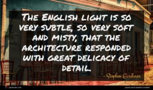 Stephen Gardiner quote : The English light is ...