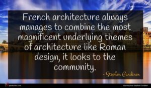 Stephen Gardiner quote : French architecture always manages ...